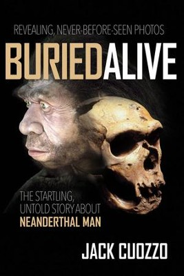 Buried Alive: The True Story of Neanderthal Man     -     By: Jack Cuozzo
