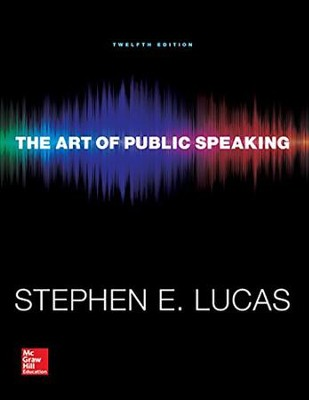 The Art of Public Speaking, 12th edition   -     By: Stephen Lucas