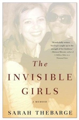 Invisible Girls: A Memoir  -     By: Sarah Thebarge