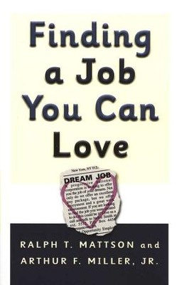 Finding a Job You Can Love   -     By: Ralph T. Mattson, Arthur F. Miller Jr.