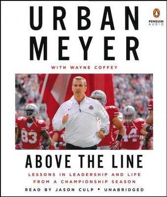 Above the Line: Lessons in Leadership and Life from a Championship Season unabridged audio book on CD  -     Narrated By: Jason Culp     By: Urban Meyer, Wayne Coffey