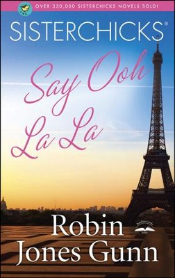 Sisterchicks Say Ooh La La! Sisterchicks Series #5   -     By: Robin Jones Gunn