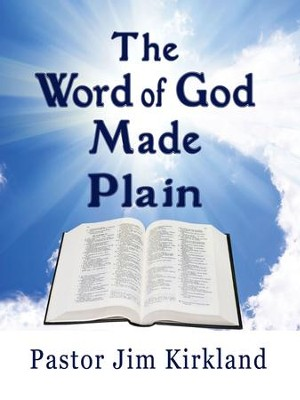The Word of God Made Plain  -     By: Pastor Jim Kirkland