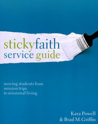 Sticky Faith Service Guide: Moving Students from Mission Trips to Missional Living  -     By: Kara E. Powell, Brad M. Griffin