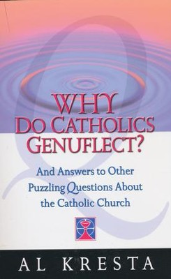 Why Do Catholics Genuflect?   -     By: Al Kresta