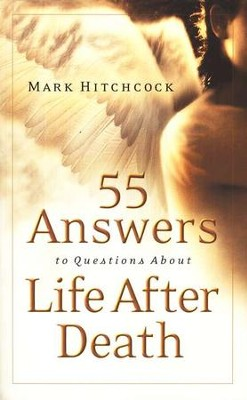 55 Answers to Questions About Life After Death  -     By: Mark Hitchcock