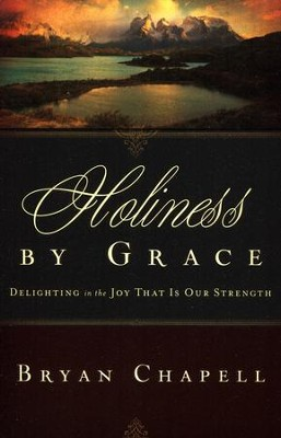 Holiness by Grace: Delighting in the Joy That Is Our Strength  -     By: Bryan Chapell