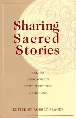 Sharing Sacred Stories: Current Approaches to Spiritual  Direction and Guidance  -     By: Robert Frager