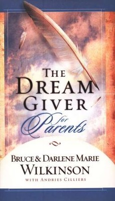 The Dream Giver for Parents   -     By: Bruce Wilkinson, Darlene Marie Wilkinson