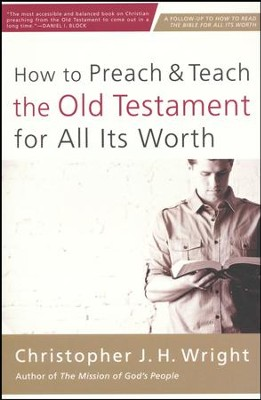 How to Preach and Teach the Old Testament for All Its Worth  -     By: Christopher J.H. Wright