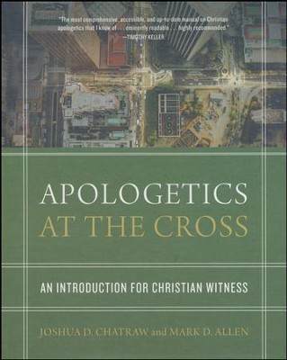 Apologetics at the Cross: An Introduction for Christian Witness  -     By: Joshua Chatraw