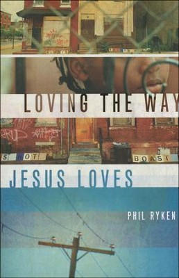 Loving the Way Jesus Loves  -     By: Philip Graham Ryken