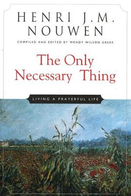 The Only Necessary Thing: Living a Prayerful Life  -     By: Henri J.M. Nouwen