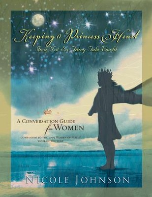 Keeping a Princess Heart in a Not-So-Fairy-Tale World: A Conversation Guide for Women - eBook  -     By: Nicole Johnson