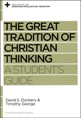 The Great Tradition of Christian Thinking: A Student's Guide  -     By: David S. Dockery, Timothy George, David S. Dockery