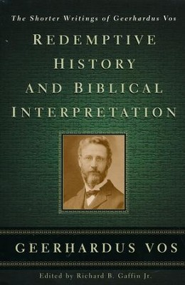 Redemptive History and Biblical Interpretation: The Shorter Writings of Geerhardus Vos  -     Edited By: Richard B. Gaffin Jr.     By: Geerhardus Vos