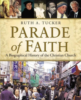 Parade of Faith: A Biographical History of the Christian Church  -     By: Ruth A. Tucker