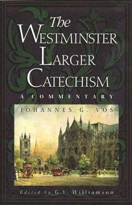 The Westminster Larger Catechism: A Commentary  -     By: Johannes Vos