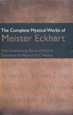The Complete Mystical Works of Meister Eckhart -Third edition  -     Edited By: Maurice O'C. Walshe     By: Meister Eckhart, Mani Bhaumik