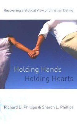 Holding Hands, Holding Hearts: Recovering a Biblical View of Christian Dating  -     By: Richard D. Phillips, Sharon L. Phillips
