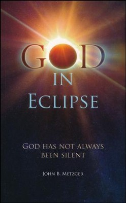 God in Eclipse: God Has Not Always Been Silent  -     By: John Metzger