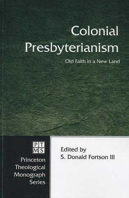 Colonial Presbyterianism: Old Faith in a New Land  -     Edited By: S. Donald Fortson     By: S. Donald Fortson(Ed.)