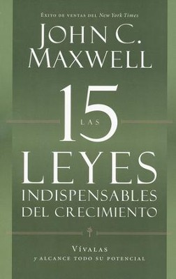 Las 15 Leyes Indispensables del Crecimiento  (The 15 Invaluable Laws of Growth)  -     By: John Maxwell