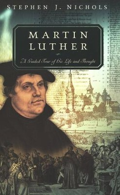 Martin Luther: A Guided Tour of His Life and Thought  -     By: Stephen J. Nichols