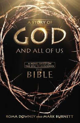 A Story of God and All of Us: A Novel Based on the Epic TV Mini-Series                             -     By: Mark Burnett, Roma Downey
