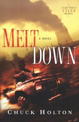 Meltdown, Task Force Valor Series #3   -     By: Chuck Holton