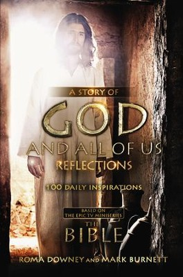 A Story of God and All of Us Reflections: 100 Daily Inspirations Based on the Epic TV Mini-Series  -     By: Mark Burnett, Roma Downey