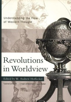 Revolutions in Worldview: Understanding the Flow of Western Thought  -     Edited By: W. Andrew Hoffecker     By: Edited by W. Andrew Hoffecker