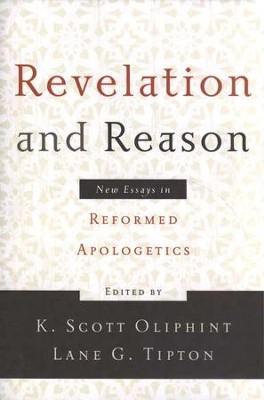 Revelation and Reason: New Essays in Reformed Apologetics  -     Edited By: K. Scott Oliphint, Lane G. Tipton     By: Edited by K. Scott Oliphint & Lane G. Tipton