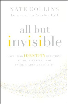 All But Invisible: Exploring Identity Questions at the Intersection of Faith, Gender, and Sexuality  -     By: Nate Collins