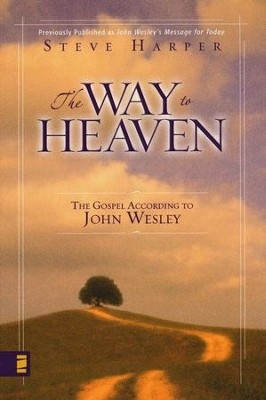 The Way to Heaven: The Gospel According to John Wesley  -     By: Steve Harper