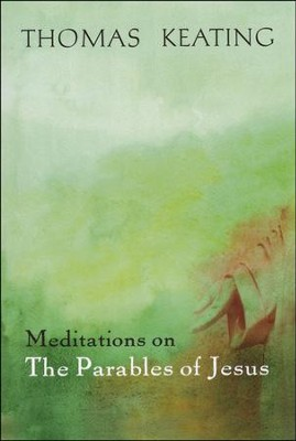 Meditations on the Parables of Jesus  -     By: Thomas Keating