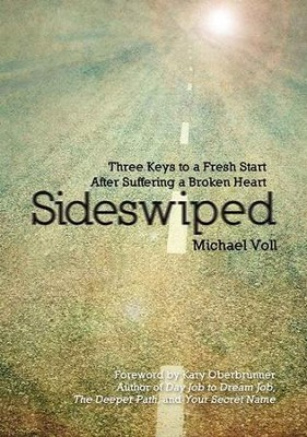 Sideswiped: Three Keys to a Fresh Start After Suffering a Broken Heart  -     By: Michael Voll