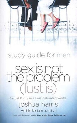 Sex is Not the Problem (Lust is) A Study Guide for Men - Slightly Imperfect  -