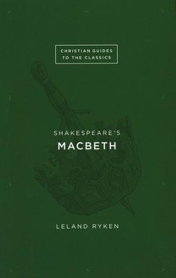 Christian Guides to the Classics: Shakespeare's Macbeth   -     By: Leland Ryken