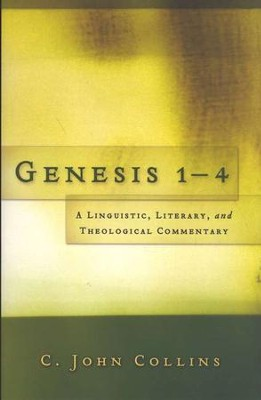 Genesis 1-4: A Linguistic, Literary, and Theological Commentary  -     By: C. John Collins