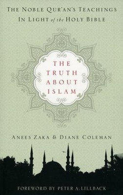 The Truth about Islam: The Noble Qur'an's Teachings in Light of the Holy Bible  -     By: Anees Zaka, Diane Coleman