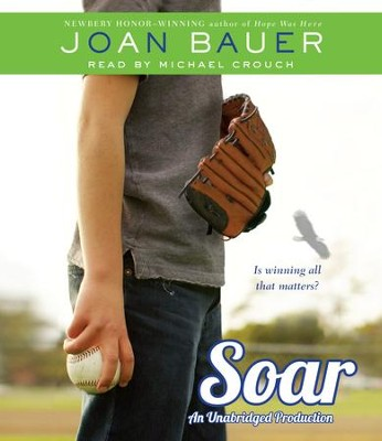 Soar unabridged audiobook on CD  -     Narrated By: Michael Crouch     By: Joan Bauer