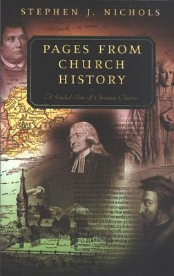 Pages from Church History: A Guided Tour of Christian Classics  -     By: Stephen J. Nichols