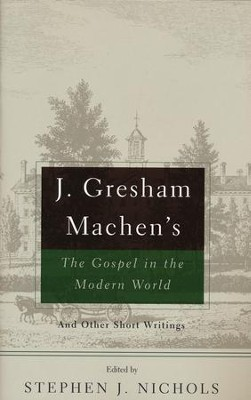 J. Gresham Machen's The Gospel and the Modern World:And & Other Short Writings  -     By: J. Gresham Machen