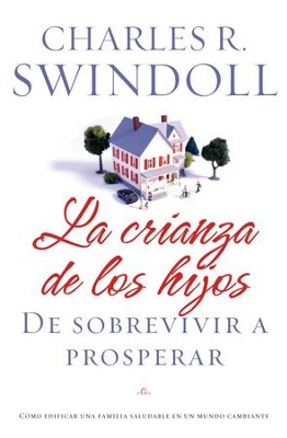 La Crianza de los Hijos: De Sobrevivir a Prosperar (Parenting: From Surviving to Thriving) - eBook  -     By: Charles R. Swindoll