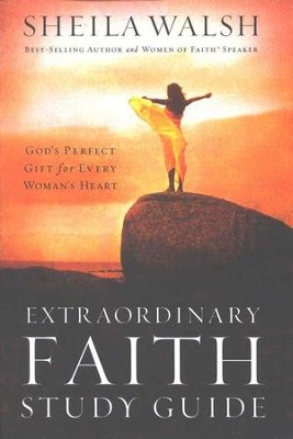Extraordinary Faith, Study Guide   -     By: Sheila Walsh