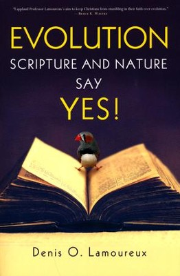 Evolution: Scripture and Nature Say Yes  -     By: Denis Lamoureux