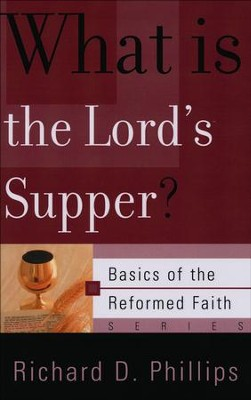 What Is the Lord's Supper? (Basics of the Faith)  -     By: Richard D. Phillips