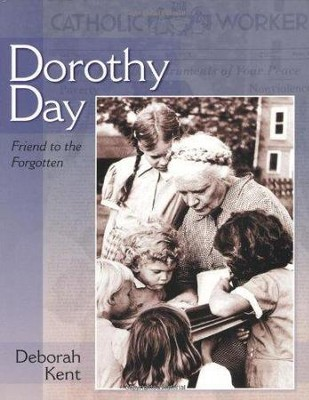 Dorothy Day: Friend to the Forgotten  -     By: Deborah Kent