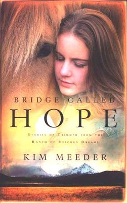 Bridge Called Hope: Stories of Triumph from the Ranch of Rescued Dreams - Slightly Imperfect  -